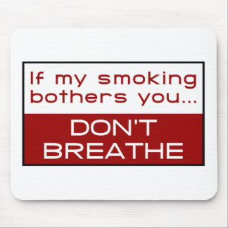 If my smoking bothers you... don't breathe mouse mat