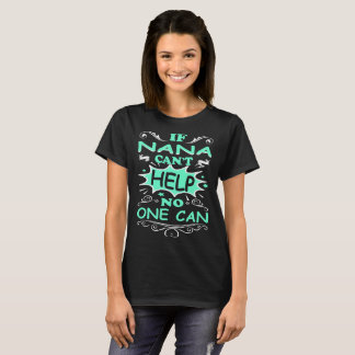 If Nana Cant Help No One Can Funny Tshirt