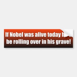 If Nobel was a live today... Bumper Sticker