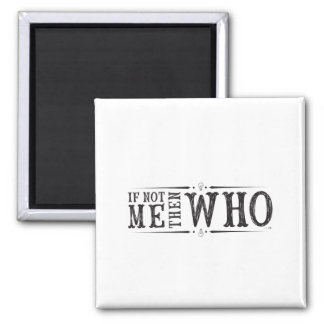 If not me then who (Magnet) Square Magnet