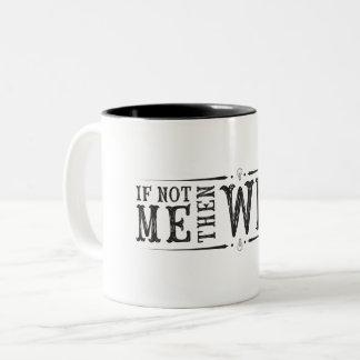 If not me then who (Mug) Two-Tone Coffee Mug