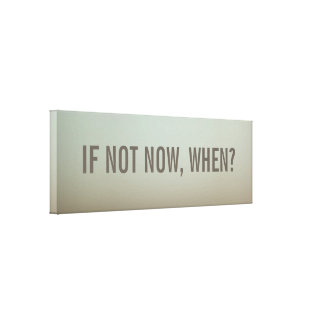 If Not Now, When Wall Decor Stretched Canvas Prints