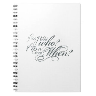 If Not You, Then Who? Notebooks
