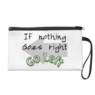 If Nothing Goes Right, Go Left Wristlet Clutches