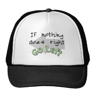 If Nothing Goes Right, Go Left Cap