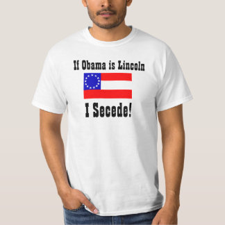If Obama is Lincoln, I Secede! T-Shirt