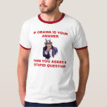 IF OBAMA IS YOUR ANSWER - Customised - Customised Tee Shirt