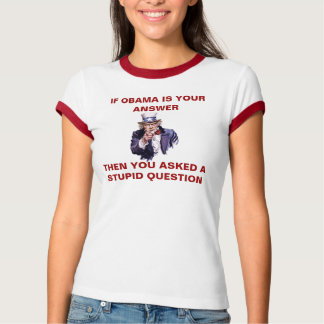 IF OBAMA IS YOUR ANSWER - Customized Tee Shirts