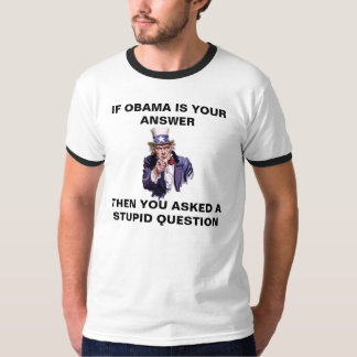 IF OBAMA IS YOUR ANSWER - SHIRTS