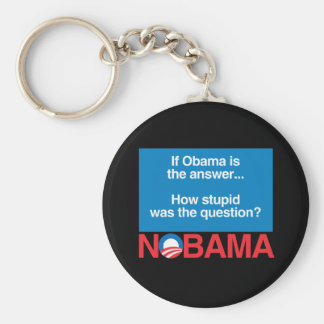 IF OBAMA WAS THE ANSWER HOW STUPID WAS THE QUESTIO BASIC ROUND BUTTON KEY RING