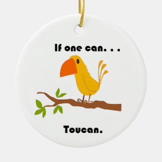 If One Can. . .Toucan Cartoon Christmas Ornament