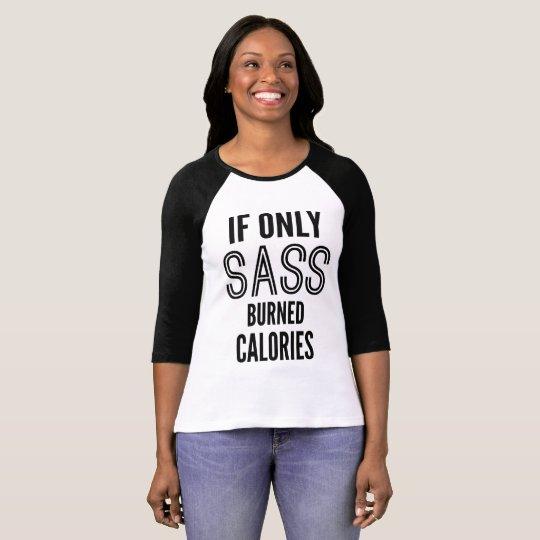 If Only Sass Burned Calories Raglan T-Shirt