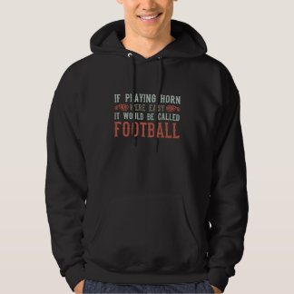 If Playing Horn Were Easy Hoodie