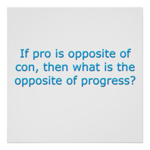 If pro is opposite of con, print