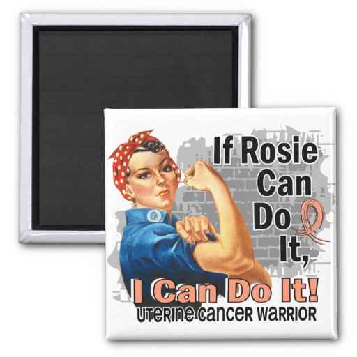 If Rosie Can Do It Uterine Cancer Warrior Magnet