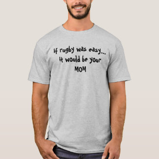 if rugby was easy...it would be yourMOM T-Shirt