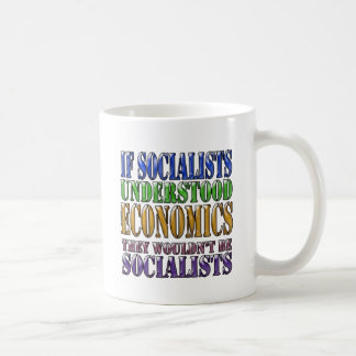 If socialists understood economics... coffee mug