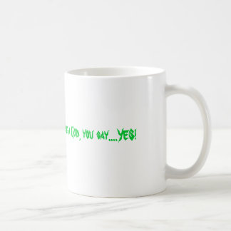 If someone asks you if you're a God, you say...... Coffee Mug