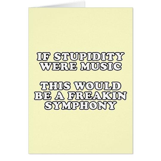 If Stupidity Were Music Card