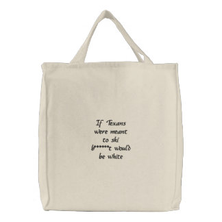 If Texans Were Meant To Ski ... Embroidered Bag