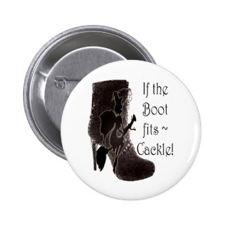 If the Boot fits ~ Cackle! funny gifts Pins