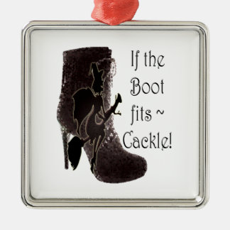 If the Boot fits ~ Cackle! funny gifts Christmas Ornament