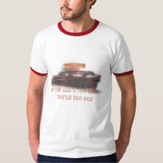 If the car's too loud, you're too old T-Shirt