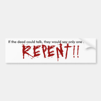 If the dead could talk, they would say only one... bumper sticker