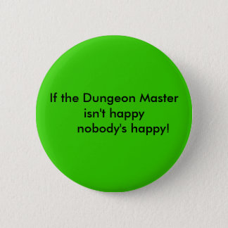 If the Dungeon Master isn't happy      nobody's... 6 Cm Round Badge
