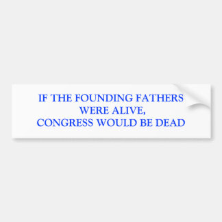 IF THE FOUNDING FATHERS WERE ALIVE,CONGRESS WOU... BUMPER STICKER