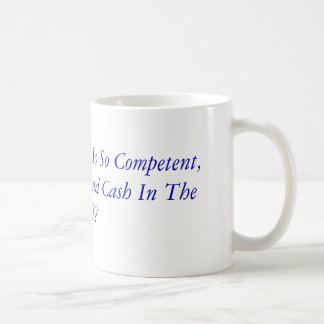 If The Government Is So Competent, Why Can't Yo... Basic White Mug