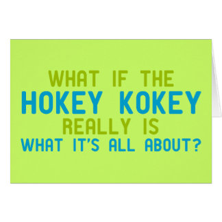 If the Hokey Kokey Really is What it s All About Greeting Card