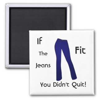If The Jeans Fit - You Didn't Quit Square Magnet