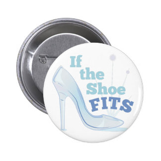 If The Shoe Fits 6 Cm Round Badge
