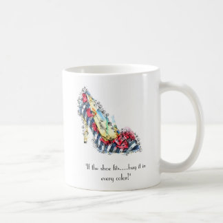"""If the shoe fits...buy it in every color"" Basic White Mug"