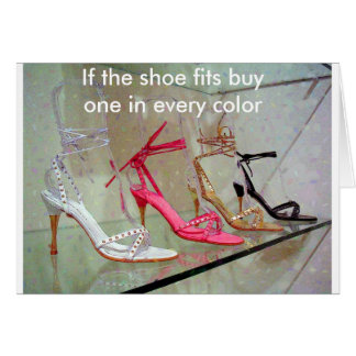 If the shoe fits buy one in every color card