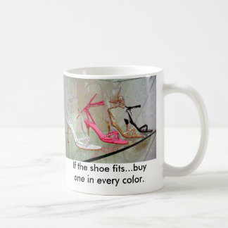 If the shoe fits...buy one in every color. coffee mug