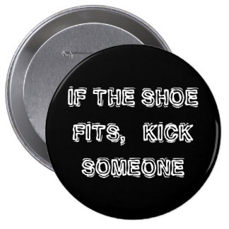 If the Shoe fits, Kick Someone 10 Cm Round Badge