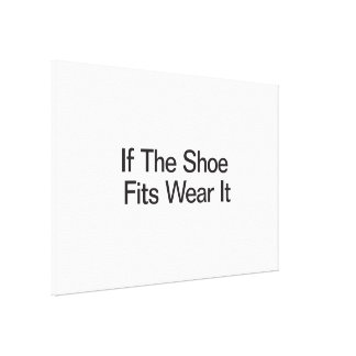 If The Shoe Fits Wear It Gallery Wrapped Canvas