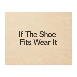 If The Shoe Fits Wear It Wood Print