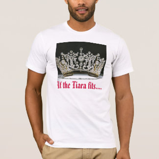 If the Tiara fits.... T-Shirt