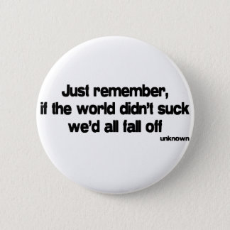If The World Didnt Suck quote 6 Cm Round Badge