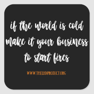 if the world is cold [be a firestarter] sticker