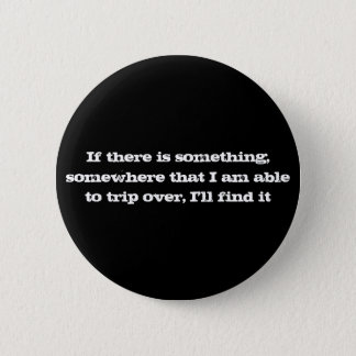 If there is something, somewhere that I am able... 6 Cm Round Badge