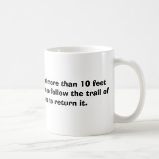 If this coffee is found more than 10 feet from coffee mug