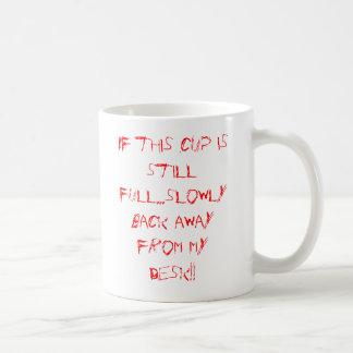 If this cup is still full...slowly back away fr... basic white mug