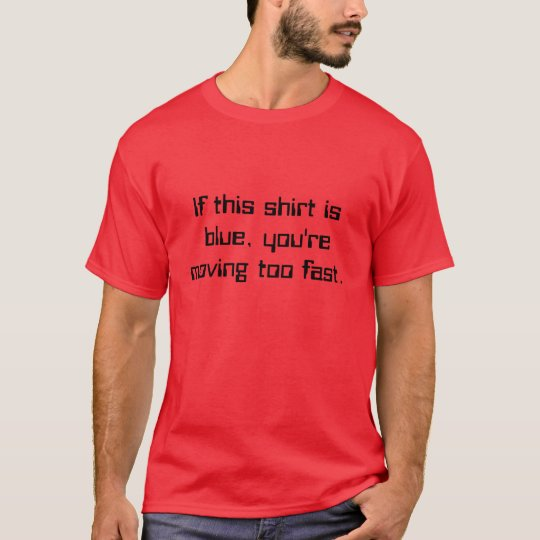 If this shirt is blue, you're moving too