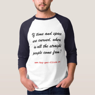 """If time and space are curved . . . "" T-Shirt"