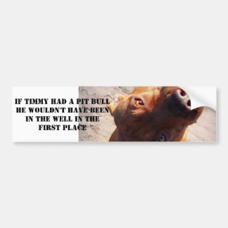 If Timmy had a pit bull Bumper Stickers