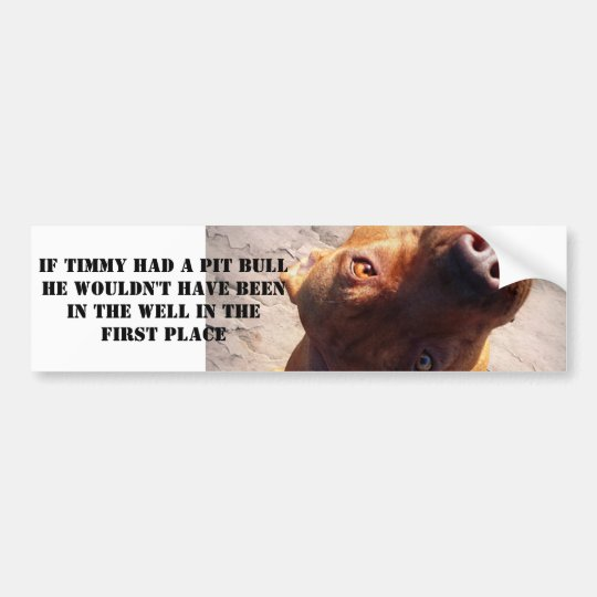 If Timmy had a pit bull Bumper Sticker